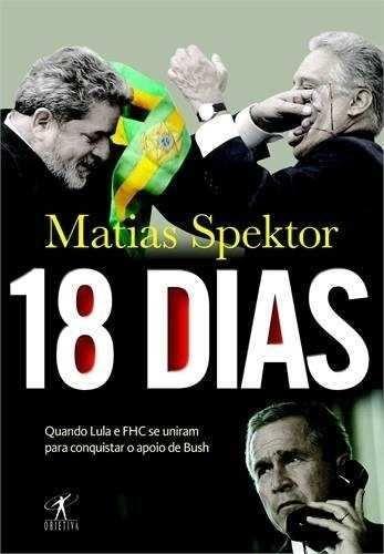 18 Dias, Matias Spektor. Editora Objetiva, 288 páginas, R$ 36,90